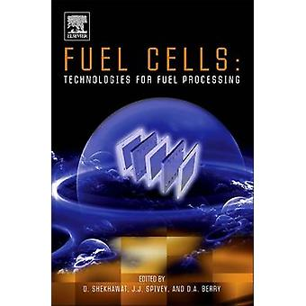 Fuel Cells Technologies for Fuel Processing by Shekhawat & Dushyant