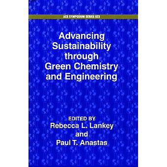 Advancing Sustainability through Green Chemistry and Engineering by Lankey & Rebecca & L.