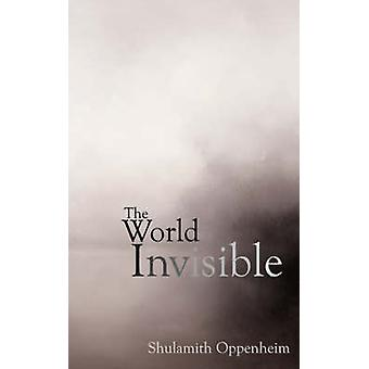 The World Invisible by Oppenheim & Shulamith Levey