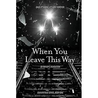 When You Leave This Way by Pendleton & Randy L.
