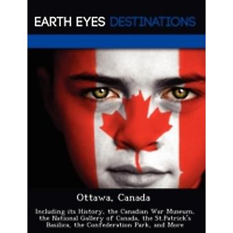Ottawa Canada Including its History the Canadian War Museum the National Gallery of Canada the St.Patricks Basilica the Confederation Park and More by Knight & Dave