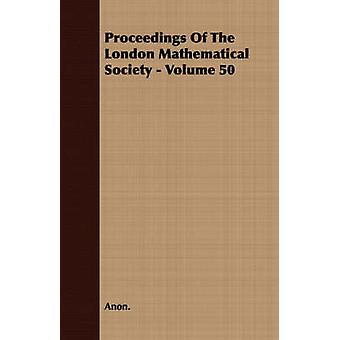 Proceedings Of The London Mathematical Society  Volume 50 by Anon.