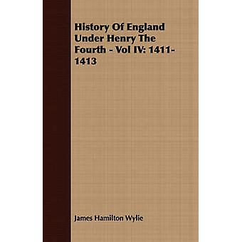 History of England Under Henry the Fourth  Vol IV 14111413 by Wylie & James Hamilton
