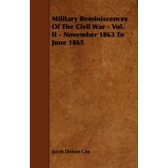 Military Reminiscences Of The Civil War  Vol. II  November 1863 To June 1865 by Cox & Jacob Dolson