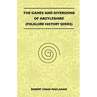 The Games And Diversions Of Argyleshire Folklore History Series by Maclagan & Robert Craig