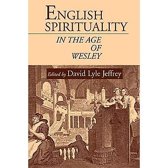 English Spirituality in the Age of Wesley by Jeffrey & David Lyle