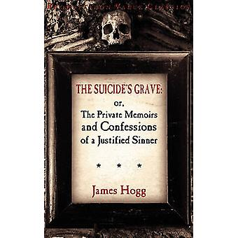 The Suicides Grave Or the Private Memoirs and Confessions of a Justified Sinner by Hogg & James