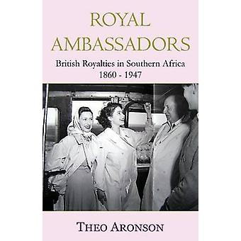 Royal Ambassadors British royalties in southern Africa 18601947 by Aronson & Theo