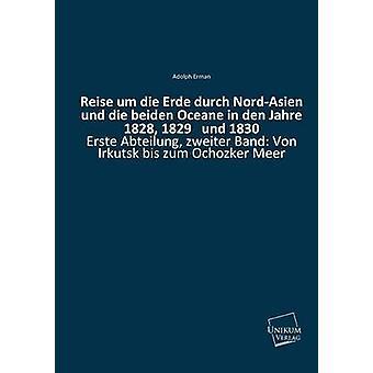 Reise Um Die Erde Durch NordAsien Und Die Beiden Oceane in Den Jahre 1828 1829 Und 1830 by Erman & Adolph