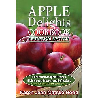 Apple Delights Cookbook Christian Edition by Hood & Karen Jean Matsko