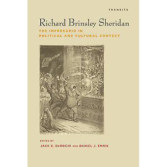Richard Brinsley Sheridan The Impresario in Political and Cultural Context by Derochi & Jack E.