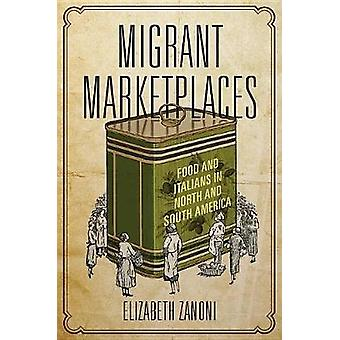 Migrant Marketplaces - Food and Italians in North and South America by