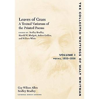 Leaves of Grass - A Textual Variorum of the Printed Poems - Volume I -