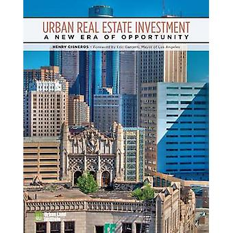 Urban Real Estate Investment - A New Era of Opportunity by Henry G. Ci