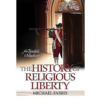 The History of Religious Liberty - From Tyndale to Madison by Michael