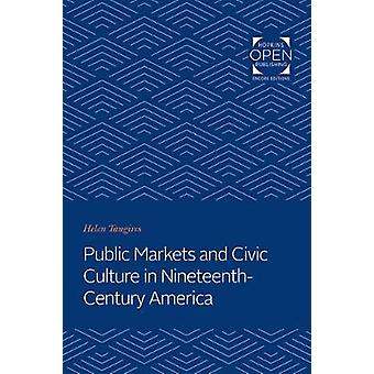 Public Markets and Civic Culture in Nineteenth-Century America by Hel