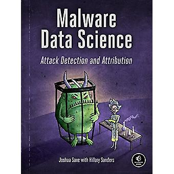 Malware Data Science - Attack - Detection - and Attribution by Joshua