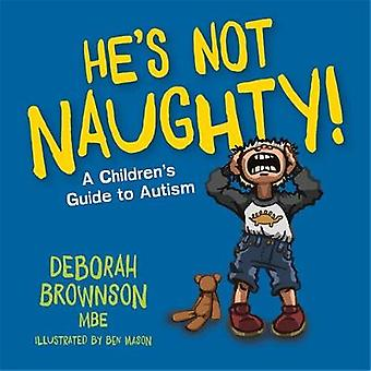 He's Not Naughty! - A Children's Guide to Autism by Deborah Brownson -