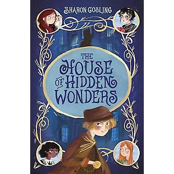 The House of Hidden Wonders by Sharon Gosling - 9781788951906 Book
