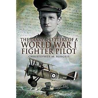 Diary and Letters of a World War I Fighter Pilot by Christopher M. Bu