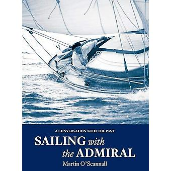 Sailing with the Admiral - A conversation with the past by Martin O'Sc
