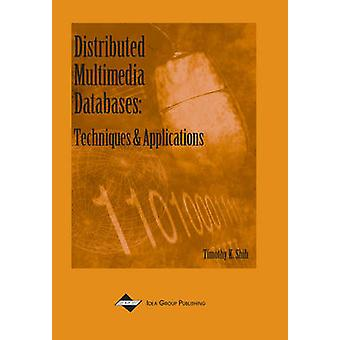Distributed Multimedia Databases - Techniques and Applications by Timo