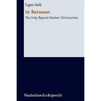 In Between The Holy Beyond Modern Dichotomies - Theoretical Perspectiv