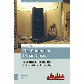 The Cinema of Urban Crisis - Seventies Film and the Reinvention of the