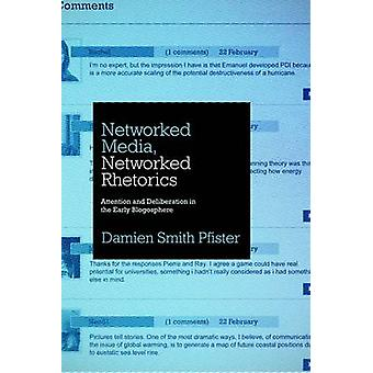 Networked Media - Networked Rhetorics - Attention and Deliberation in