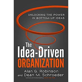 Idea-Driven Organization by Alan G. Robinson - 9781523088706 Book