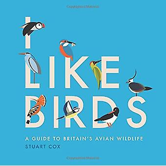 I Like Birds - A Guide to Britain's Avian Wildlife by Stuart Cox - 978