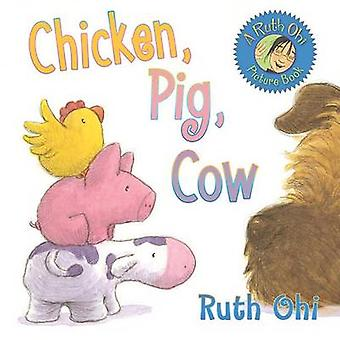 Chicken - Pig - Cow by Ruth Ohi - David Wichman - Gareth Williams - 9