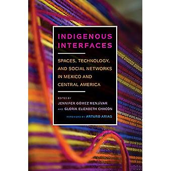 Indigenous Interfaces - Spaces - Technology - and Social Networks in M