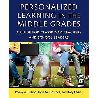 Personalized Learning in the Middle Grades - A Guide for Classroom Tea