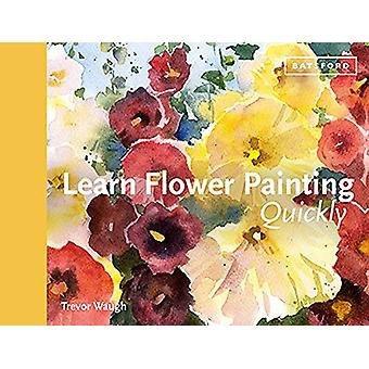 Learn Flower Painting Quickly - A Practical Guide to Learning to Paint