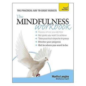 The Mindfulness Workbook Teach Yourself by Langley & Martha