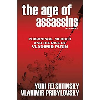 The Age of Assassins - Putin's Poisonous War Against Democracy by Yuri