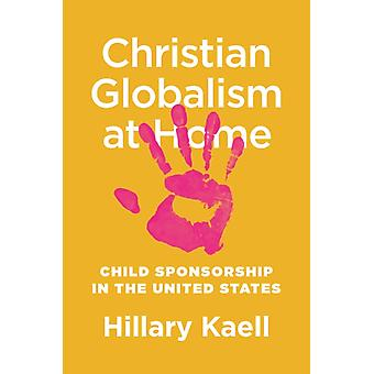 Christian Globalism at Home  Child Sponsorship in the United States by Hillary Kaell