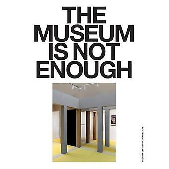 The Museum Is Not Enough by Giovanna Borasi - 9783956795176 Book