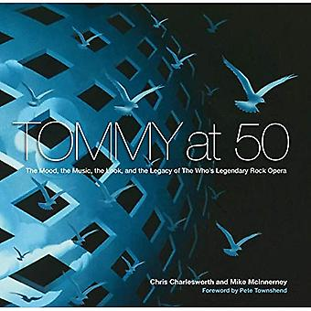Tommy op 50: The Mood, the Music, the Look, and the Legacy of the Who's Legendary Rock Opera