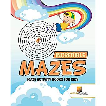 Incredible Mazes - Maze Activity Books for Kids by Activity Crusades -