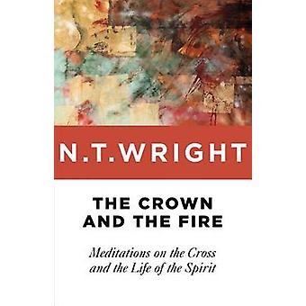 The Crown and the Fire - Meditations on the Cross and the Life of the