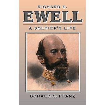 Richard S. Ewell - A Soldier's Life-herra Donald C. Pfanz - 9780807858172