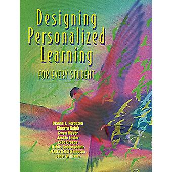 Designing Personalized Learning for Every Student by Dianne L Ferguso