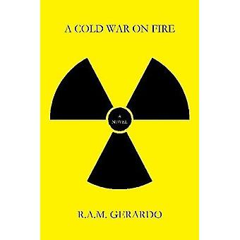 A Cold War on Fire by R a M Gerardo - 9781387597963 Book