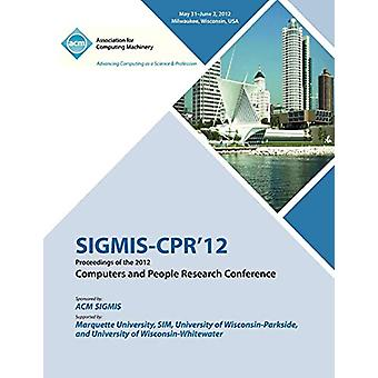 SIGMIS-CPR 12 Proceedings of the 2012 Computers and People Research C