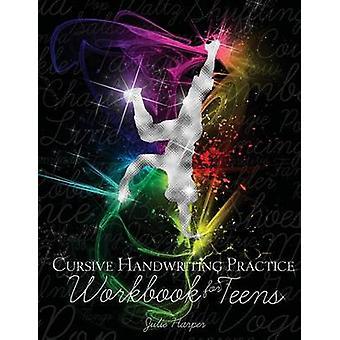 Cursive Handwriting Practice Workbook for Teens by Julie Harper - 978