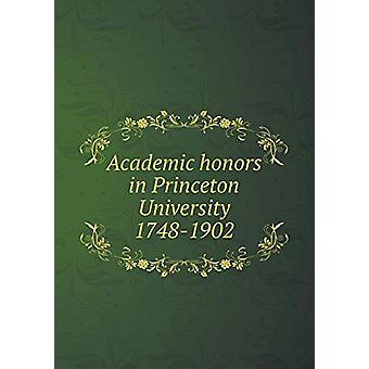 Academic Honors in Princeton University 1748-1902 by John Rogers Will