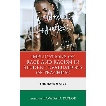 Implications of Race and Racism in Student Evaluations of Teaching by Edited by Lavada U Taylor &Contributions by Donyell Roseboro &Contributions by Hilton Kelly &Contributions by Eleanor Branch &Contributions by Stacey Coleman &Contributions by Ramon Vasquez &Con