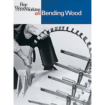 Fine Woodworking on Bending Wood 35 Articles by Fine Woodworking Magazine